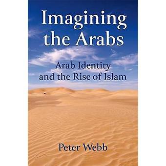 Imagination der Araber-arabische Identität und der Aufstieg des Islam durch Peter Web