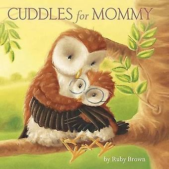 Cuddles for Mommy by Ruby Brown - Tina Macnaughton - 9781499802030 Bo
