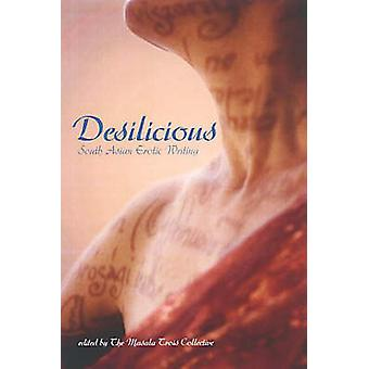 Desilicious - South Asian Erotic Writing by Masala Trois Collective -