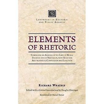 Elemente der Rhetorik: bestehend aus einer Analyse der Gesetze der moralischen Beweise und der Überzeugung, mit Regeln für die Argumentative Zusammensetzung und E