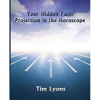 Your Hidden Face Projection in the Horoscope by Lyons & Tim