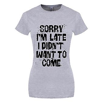 Grindstore Womens/Ladies Sorry Im Late I Didnt Want To Come T-Shirt