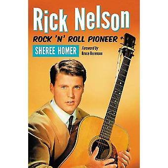Rick Nelson - Rock 'n' Roll Pioneer by Sheree Homer - 9780786460601 B
