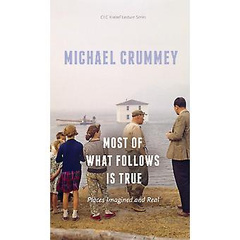 Most of What Follows is True by Michael Crummey
