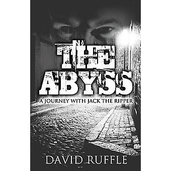 The Abyss A Journey with Jack the Ripper by Ruffle & David