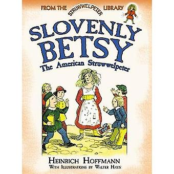 Slovenly Betsy The American Struwwelpeter-tekijä Heinrich Hoffmann