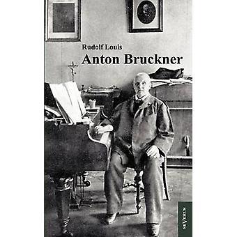Anton Bruckner von Louis & Rudolf
