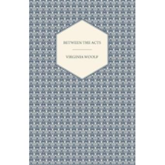 Between the Acts  A Novel  Including a Short Biography of the Author by Woolf & Virginia