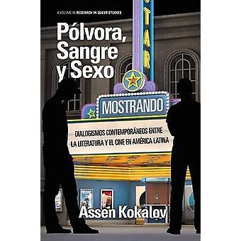 Polvora Sangre y Sexo Dialogismos Contemporaneos Entre La Literatura y El Cine En America Latina by Kokalov & Assen