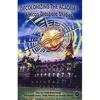 Decolonizing The Academy - African Diaspora Studies by Carole Boyce Da