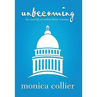 Unbecoming The Secret Life of Caroline Blaine Continues by Collier & Monica