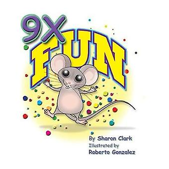 9X Fun A Childrens Picture Book That Makes Math Fun With a Cartoon Story Format To Help Kids Learn The 9X Table by Clark & Sharon