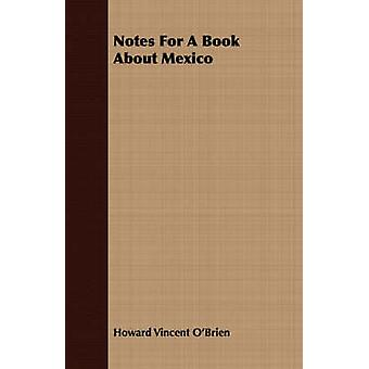 Notes For A Book About Mexico by OBrien & Howard Vincent