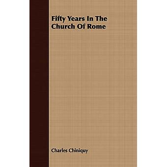 Fifty Years In The Church Of Rome by Chiniquy & Charles