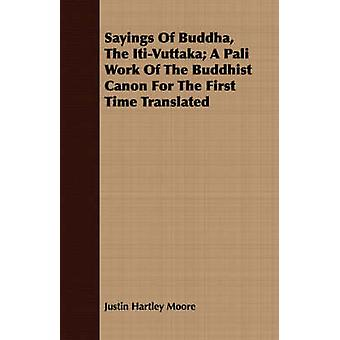 Sayings Of Buddha The ItiVuttaka A Pali Work Of The Buddhist Canon For The First Time Translated by Moore & Justin Hartley