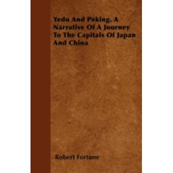 Yedo And Peking. A Narrative Of A Journey To The Capitals Of Japan And China by Fortune & Robert