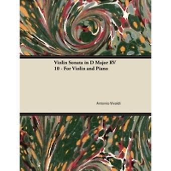 Violin Sonata in D Major RV 10  For Violin and Piano by Vivaldi & Antonio
