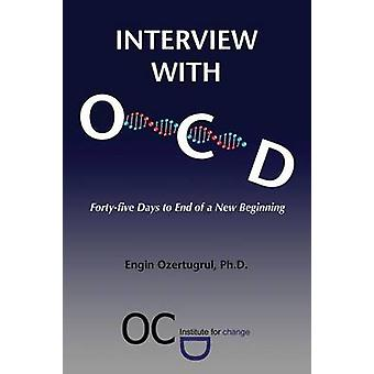 Interview with OCD Fortyfive Days to End of a New Beginning by Ozertugrul & Ph.D. & Engin