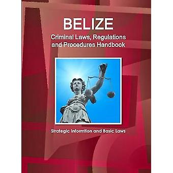 Belize Criminal Laws Regulations and Procedures Handbook  Strategic Informtion and Basic Laws by IBP & Inc.
