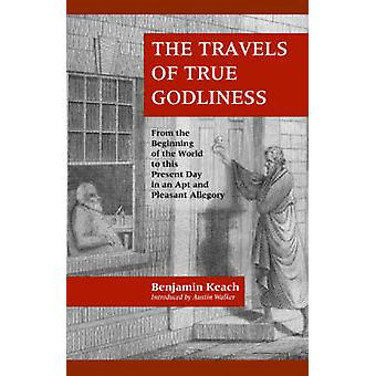 THE TRAVELS OF TRUE GODLINESS by Keach & Benjamin