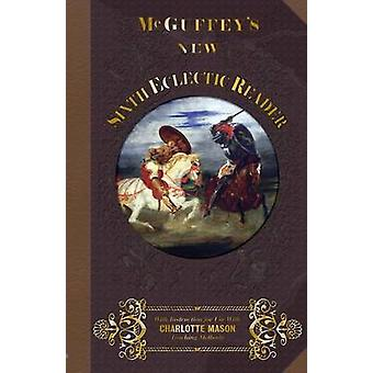 McGuffeys New Sixth Eclectic Reader by McGuffey & William Holmes