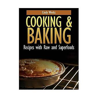Cooking and Baking Recipes with Raw and Superfoods by Weeks & Cindy