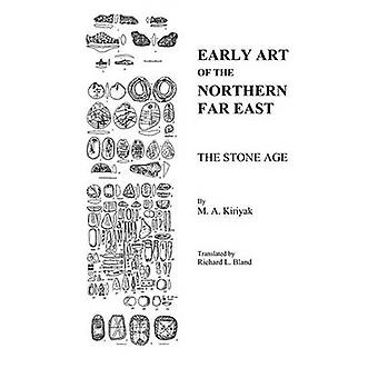 Early Art Of The Northern Far East The Stone Age by Bland & Richard L.