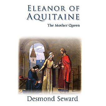 Eleanor of Aquitaine by Seward & Desmond