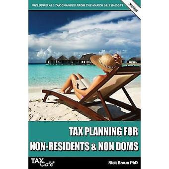Tax Planning for NonResidents  Non Doms 201718 Including all Tax Changes from the March 2017 Budget by Braun & Nick