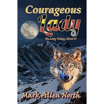 Courageous Lady A Novel by North & Mark Allen