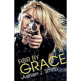 For By Grace by Smith & Adrian J.