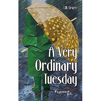 A Very Ordinary Tuesday by I.M. Drizen