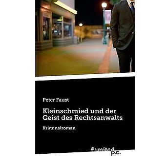 Kleinschmied und der Geist des Rechtsanwalts by Peter Faust