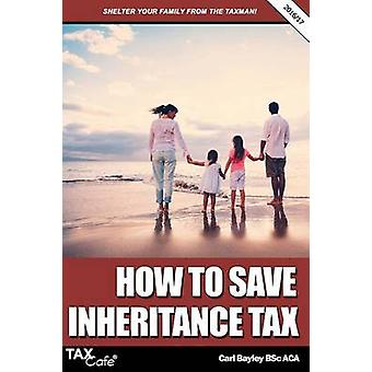 How to Save Inheritance Tax 201617 by Bayley & Carl