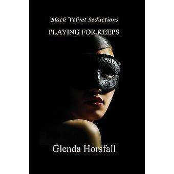 Playing for Keeps by Horsfall & Glenda