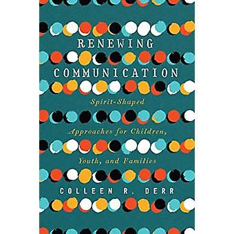 Renewing Communication  SpiritShaped Approaches for Children Youth and Families by Colleen R Derr