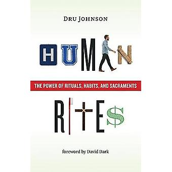 Human Rites - The Power of Rituals - Habits - and Sacraments by Dru Jo