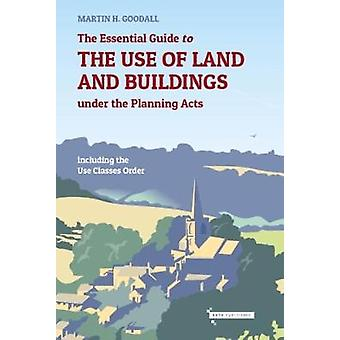 The Essential Guide to the use of Land and Buildings under the Planni