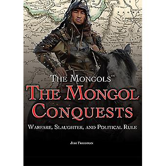 The Mongol Conquests - Warfare - Slaughter - and Political Rule by Jer