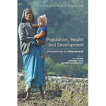 Population - Health and Development - Perspectives on Uttarakhand by T