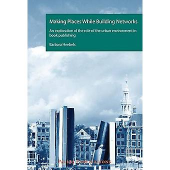 Making Places While Building Networks - An Exploration of the Role of