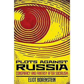 Plots against Russia - Conspiracy and Fantasy after Socialism by Eliot