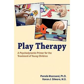 Play Therapy - A Psychodynamic Primer for the Treatment of Young Child