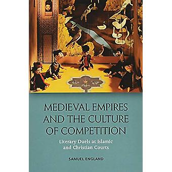 Medieval Empires and the Culture of Competition - Literary Duels at Is