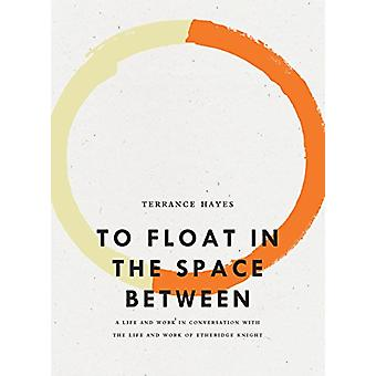To Float in the Space Between - A Life and Work in Conversation with t
