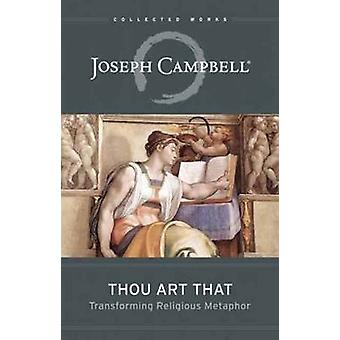 Thou Art That  Transforming Religious Metaphor by Joseph Campbell