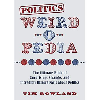 Politics Weird-o-Pedia - The Ultimate Book of Surprising - Strange - a