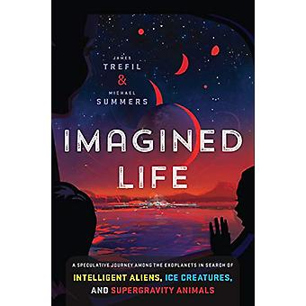 Imagined Life - A Speculative Scientific Journey Among the Exoplanets