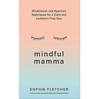 Mindful Mamma - Mindfulness and Hypnosis Techniques for a Calm and Con