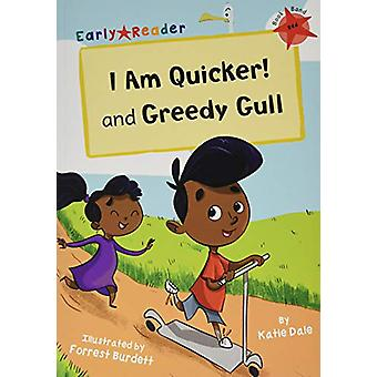 I Am Quicker and Greedy Gull - (Red Early Reader) by Katie Dale - 9781